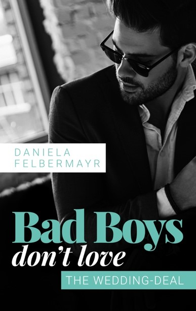 Buch Bad Boys don't love - The wedding Deal von Daniela Felbermayr